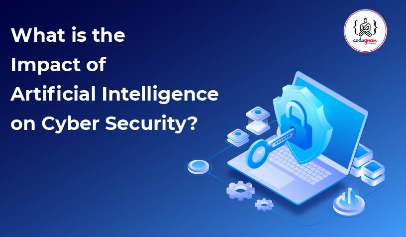 What is the Impact of Artificial Intelligence on Cyber Security